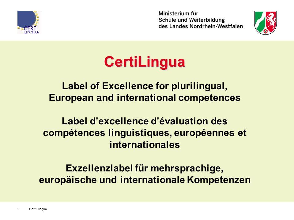 CertiLingua3 CertiLingua - ein gemeinsames Europäisches Projekt Förderung der Mehrsprachigkeit und der interkulturellen Kompetenzen in europäischer Perspektive