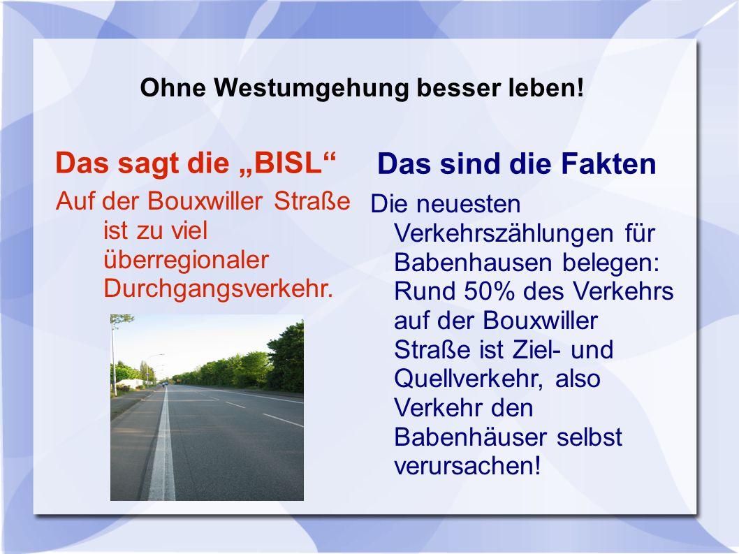 Das sind die Fakten Die neuesten Verkehrszählungen für Babenhausen belegen: Rund 50% des Verkehrs auf der Bouxwiller Straße ist Ziel- und Quellverkehr, also Verkehr den Babenhäuser selbst verursachen.