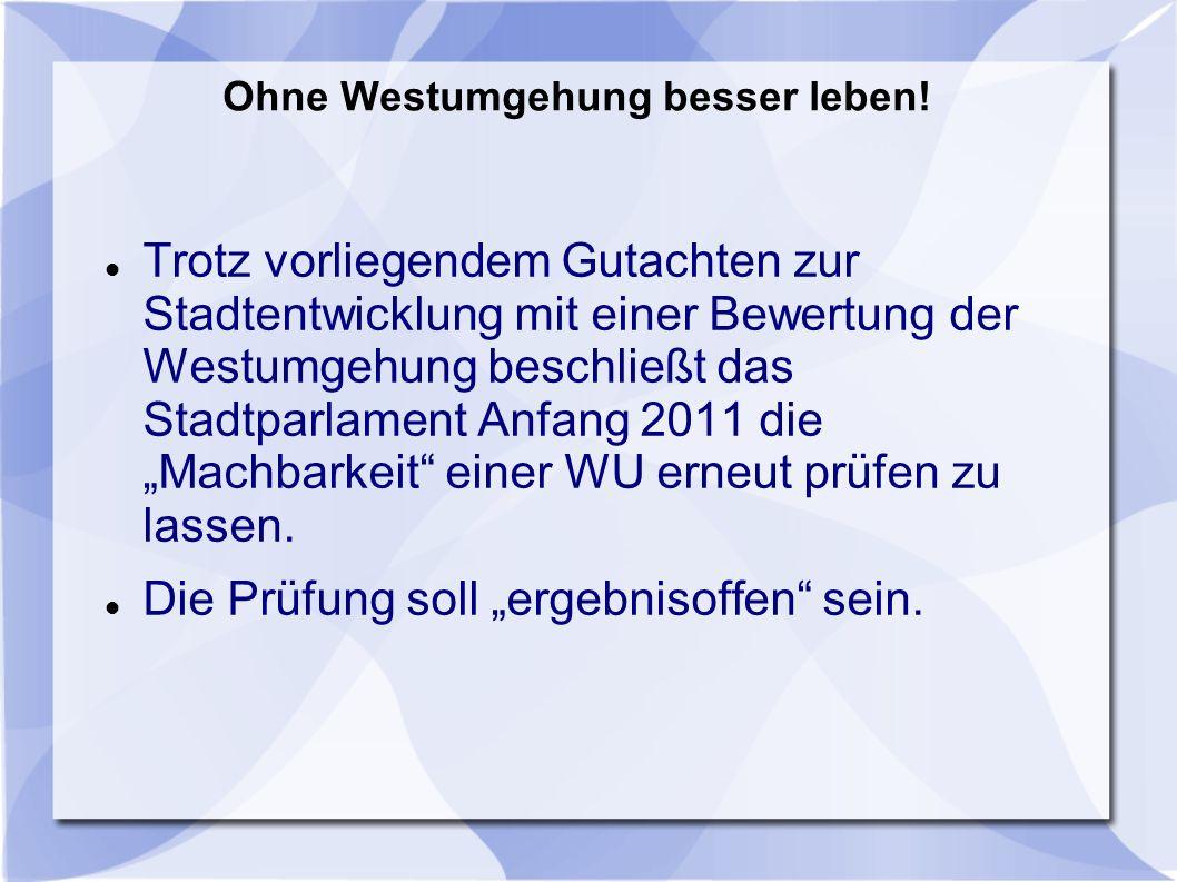 Trotz vorliegendem Gutachten zur Stadtentwicklung mit einer Bewertung der Westumgehung beschließt das Stadtparlament Anfang 2011 die Machbarkeit einer WU erneut prüfen zu lassen.