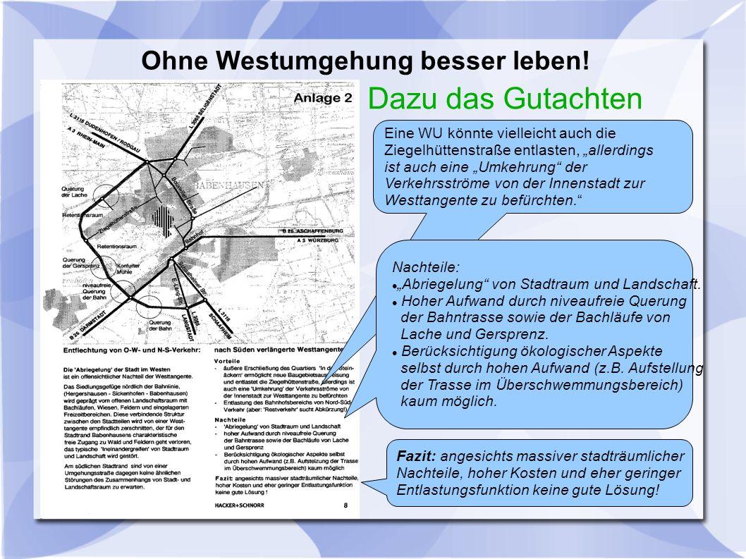 Dazu das Gutachten Eine WU könnte vielleicht auch die Ziegelhüttenstraße entlasten, allerdings ist auch eine Umkehrung der Verkehrsströme von der Innenstadt zur Westtangente zu befürchten.