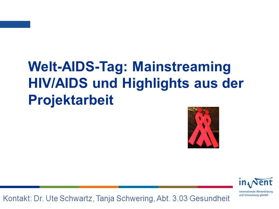 InWEnt - Jour fixe, 29.11.2007 Welt-AIDS-Tag: Mainstreaming HIV/AIDS und Highlights aus der Projektarbeit Kontakt: Dr.