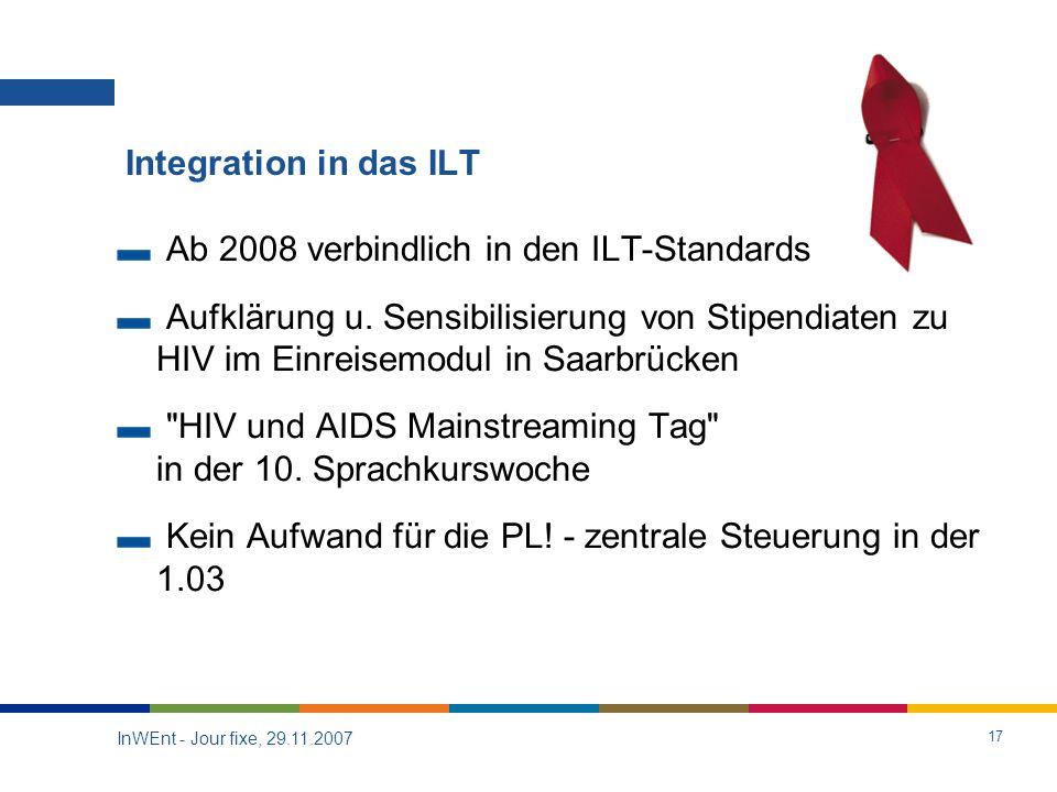 InWEnt - Jour fixe, 29.11.2007 17 Integration in das ILT Ab 2008 verbindlich in den ILT-Standards Aufklärung u.