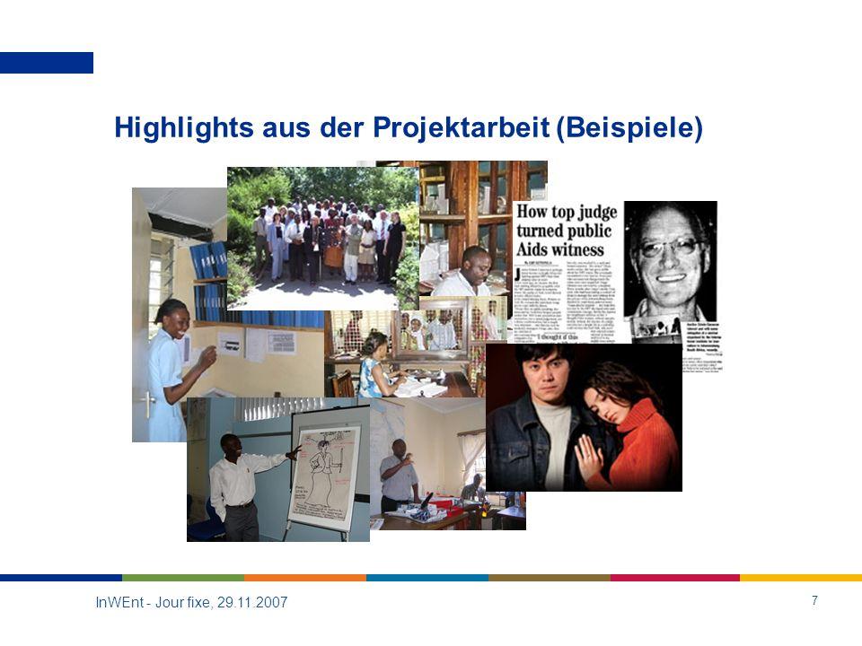 InWEnt - Jour fixe, 29.11.2007 7 Highlights aus der Projektarbeit (Beispiele)