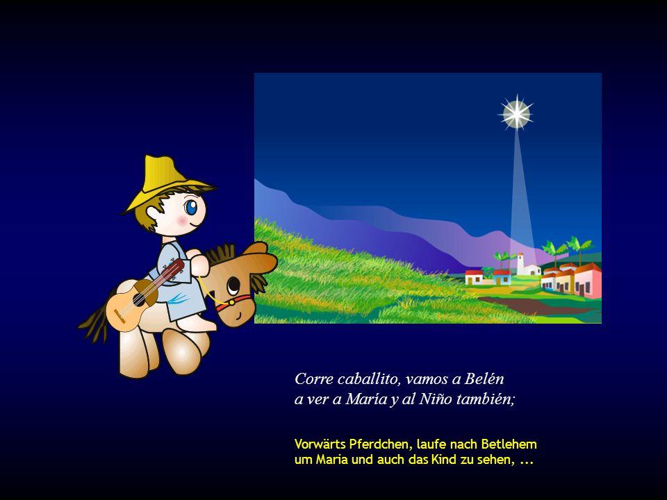 Corre caballito, vamos a Belén a ver a María y al Niño también; Vorwärts Pferdchen, laufe nach Betlehem um Maria und auch das Kind zu sehen,...
