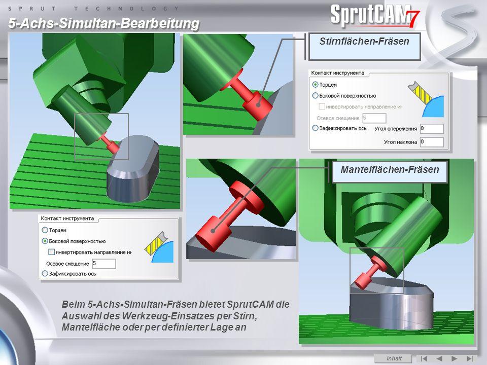 5-Achs-Simultan-Bearbeitung Beim 5-Achs-Simultan-Fräsen bietet SprutCAM die Auswahl des Werkzeug-Einsatzes per Stirn, Mantelfläche oder per definierter Lage an Stirnflächen-Fräsen Mantelflächen-Fräsen Inhalt