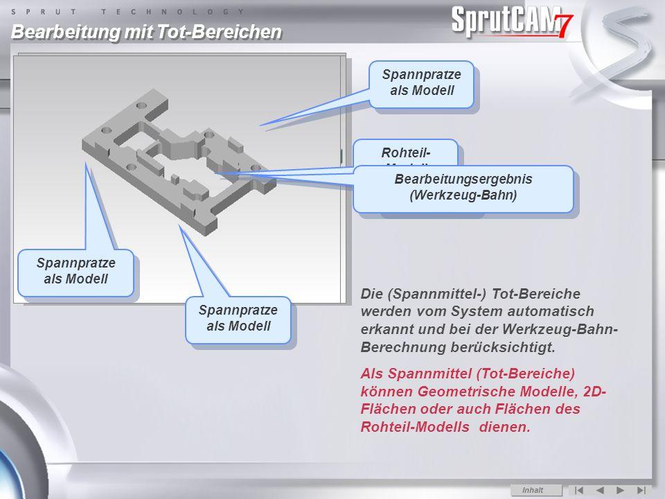 Bearbeitung mit Tot-Bereichen Die (Spannmittel-) Tot-Bereiche werden vom System automatisch erkannt und bei der Werkzeug-Bahn- Berechnung berücksichtigt.