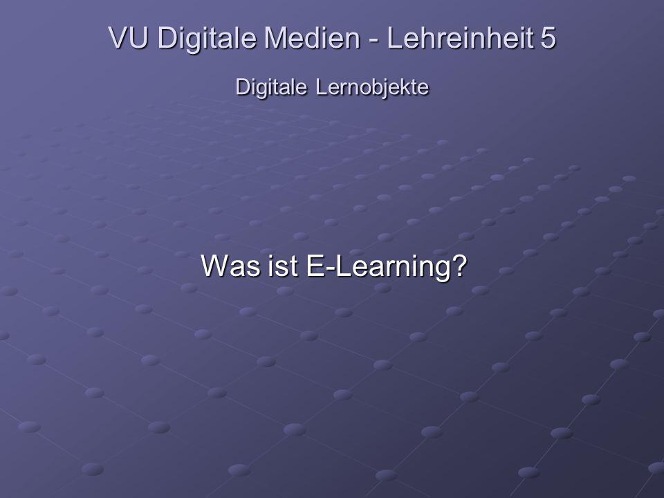 VU Digitale Medien - Lehreinheit 5 Digitale Lernobjekte Was ist E-Learning
