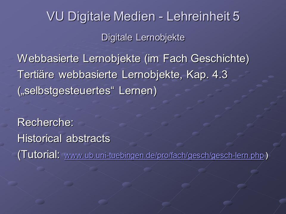 VU Digitale Medien - Lehreinheit 5 Digitale Lernobjekte Webbasierte Lernobjekte (im Fach Geschichte) Tertiäre webbasierte Lernobjekte, Kap.