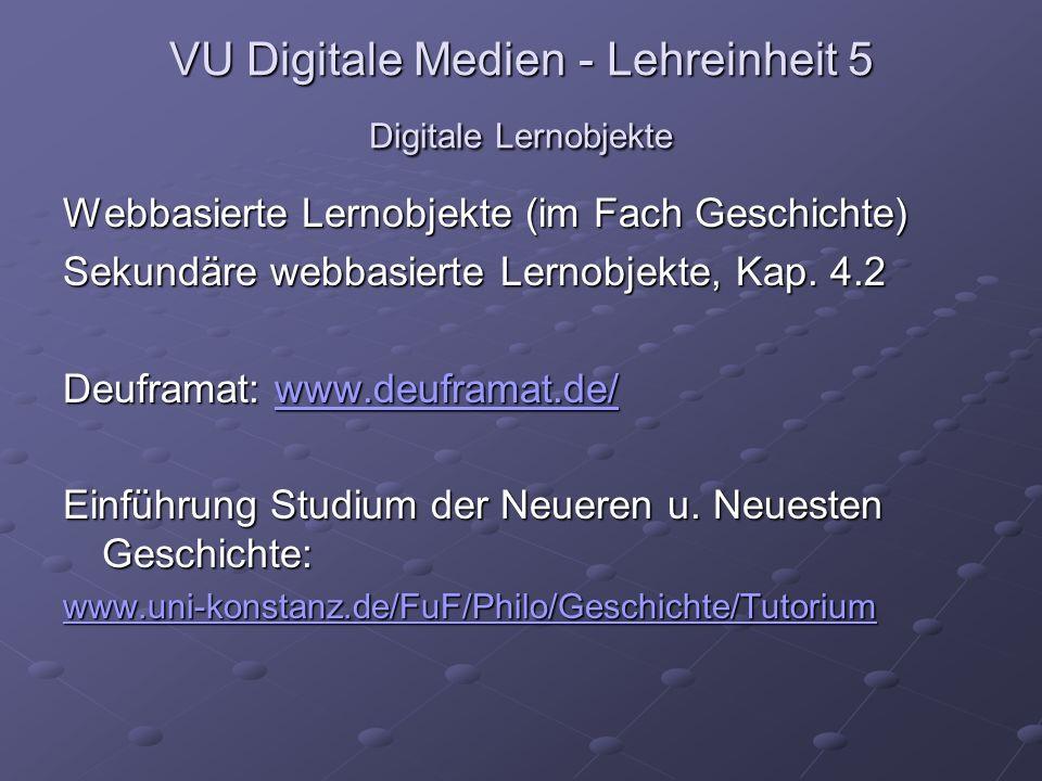VU Digitale Medien - Lehreinheit 5 Digitale Lernobjekte Webbasierte Lernobjekte (im Fach Geschichte) Sekundäre webbasierte Lernobjekte, Kap.