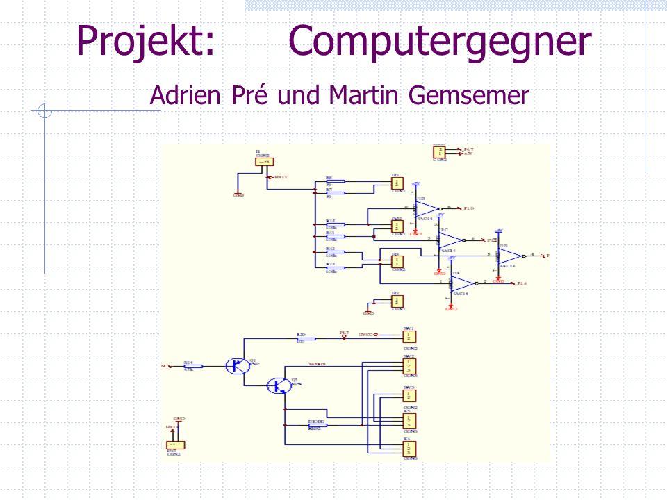 Projekt: Computergegner Adrien Pré und Martin Gemsemer