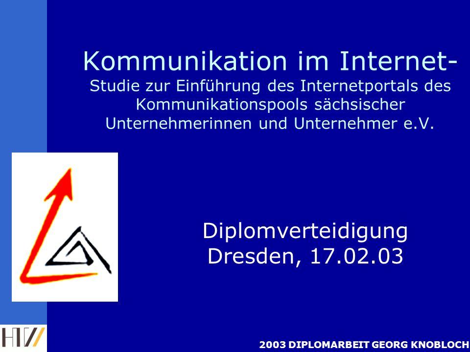2003 DIPLOMARBEIT GEORG KNOBLOCH Kommunikation im Internet- Studie zur Einführung des Internetportals des Kommunikationspools sächsischer Unternehmerinnen und Unternehmer e.V.