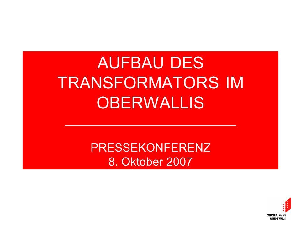 AUFBAU DES TRANSFORMATORS IM OBERWALLIS __________________________ PRESSEKONFERENZ 8. Oktober 2007