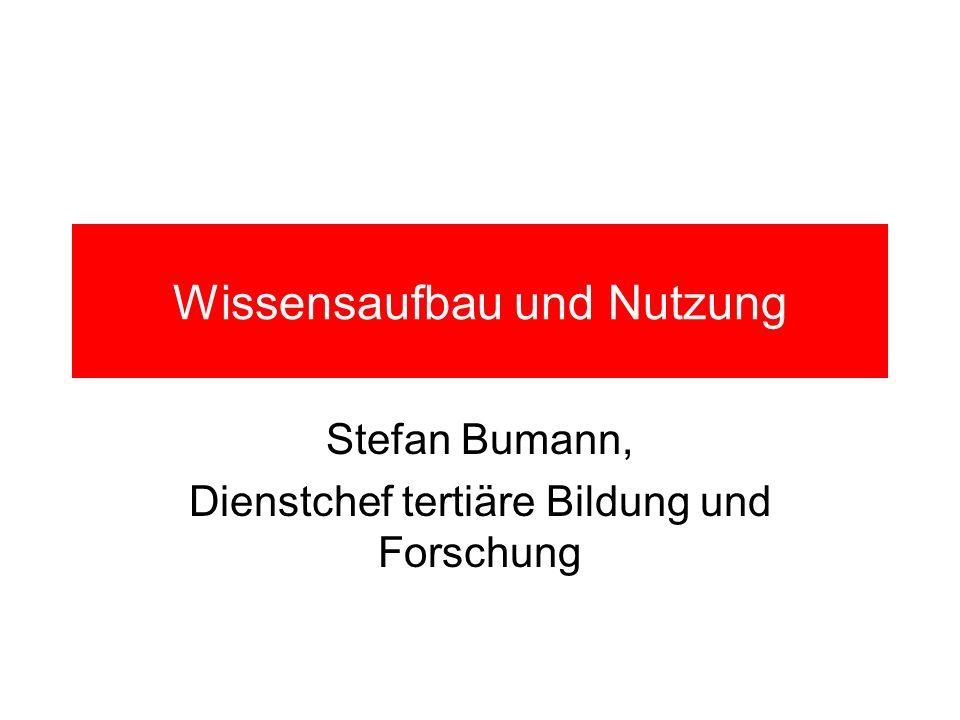 Wissensaufbau und Nutzung Stefan Bumann, Dienstchef tertiäre Bildung und Forschung