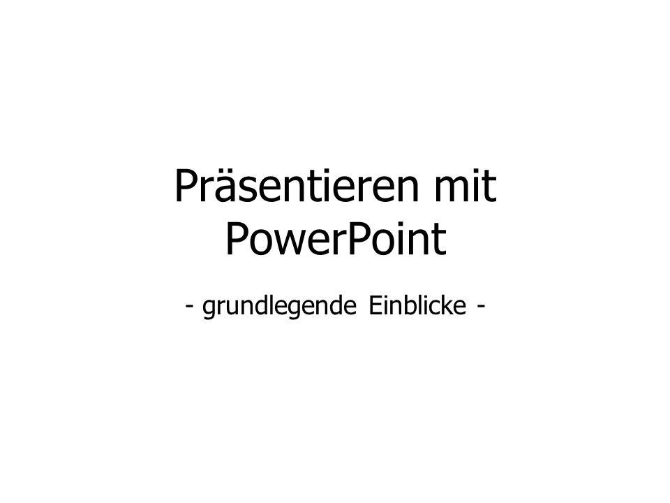 Präsentieren mit PowerPoint - grundlegende Einblicke -