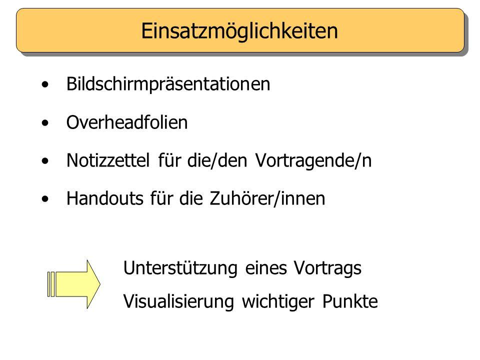 Bildschirmpräsentationen Overheadfolien Notizzettel für die/den Vortragende/n Handouts für die Zuhörer/innen Unterstützung eines Vortrags Visualisierung wichtiger Punkte Einsatzmöglichkeiten