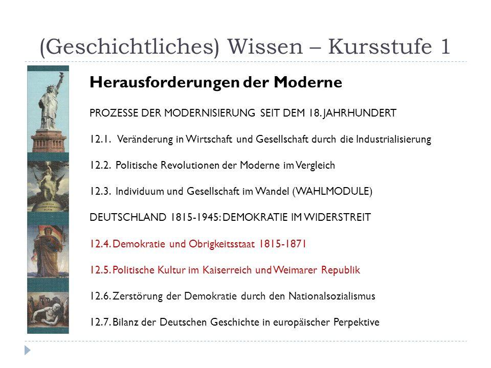 (Geschichtliches) Wissen – Kursstufe 1 PROZESSE DER MODERNISIERUNG SEIT DEM 18. JAHRHUNDERT 12.1. Veränderung in Wirtschaft und Gesellschaft durch die