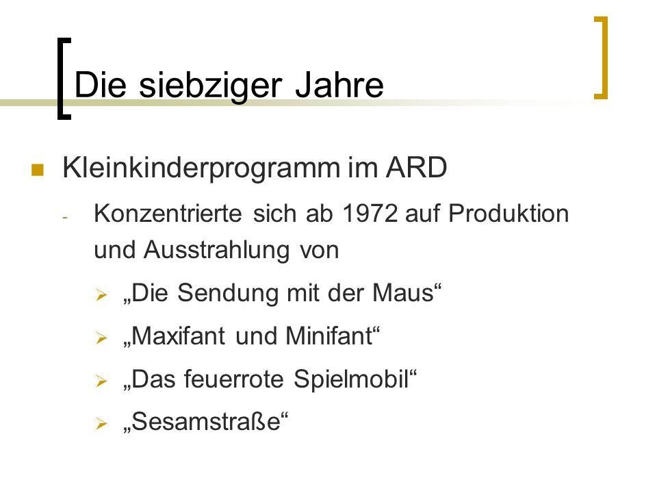 Die siebziger Jahre Kleinkinderprogramm im ARD - Konzentrierte sich ab 1972 auf Produktion und Ausstrahlung von Die Sendung mit der Maus Maxifant und