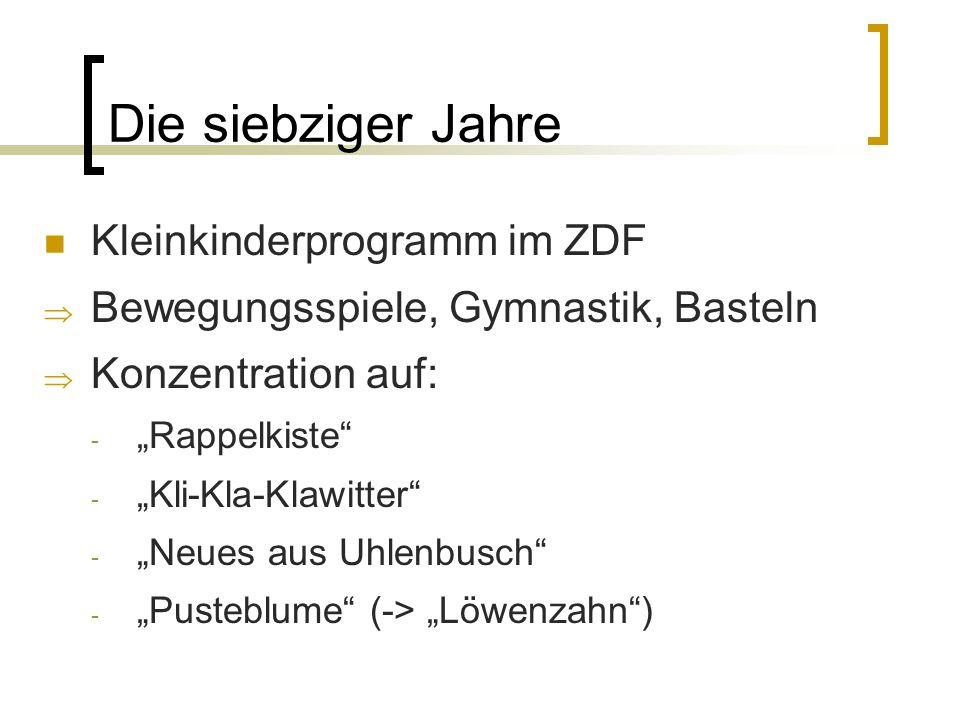 Die siebziger Jahre Kleinkinderprogramm im ZDF Bewegungsspiele, Gymnastik, Basteln Konzentration auf: - Rappelkiste - Kli-Kla-Klawitter - Neues aus Uh