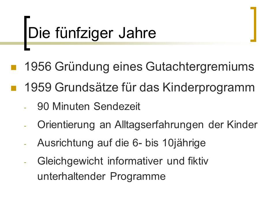 Die fünfziger Jahre 1956 Gründung eines Gutachtergremiums 1959 Grundsätze für das Kinderprogramm - 90 Minuten Sendezeit - Orientierung an Alltagserfah
