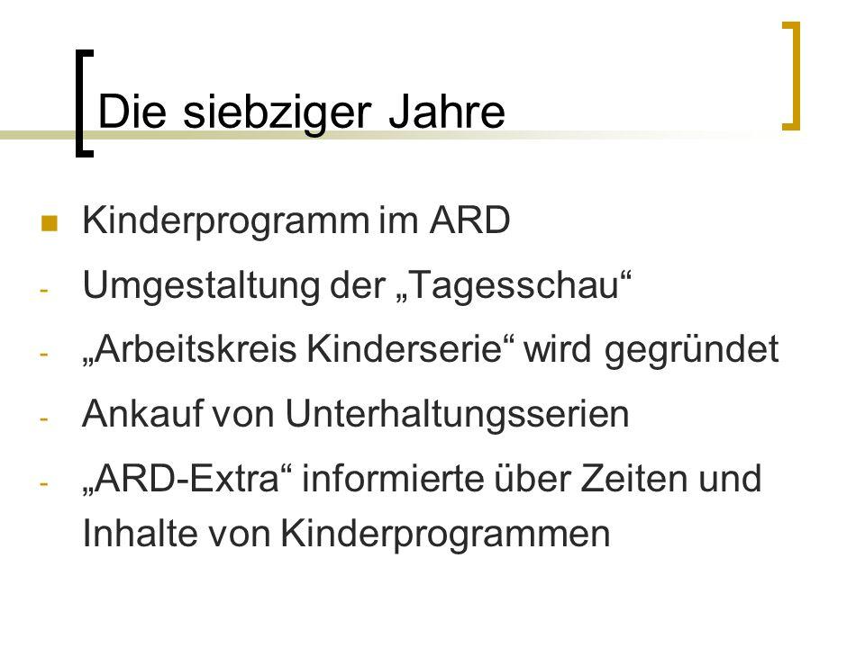 Die siebziger Jahre Kinderprogramm im ARD - Umgestaltung der Tagesschau - Arbeitskreis Kinderserie wird gegründet - Ankauf von Unterhaltungsserien - A