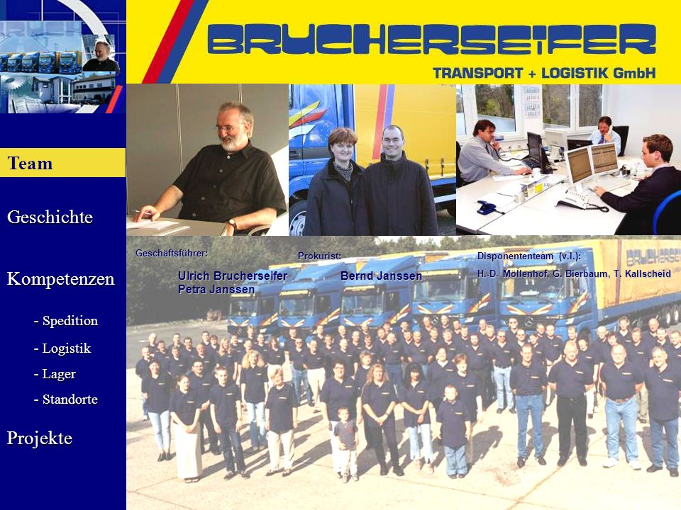 Team Geschichte Kompetenzen - Spedition - Logistik - Lager - Standorte Projekte Geschäftsführer: Ulrich Brucherseifer Petra Janssen Prokurist: Bernd J