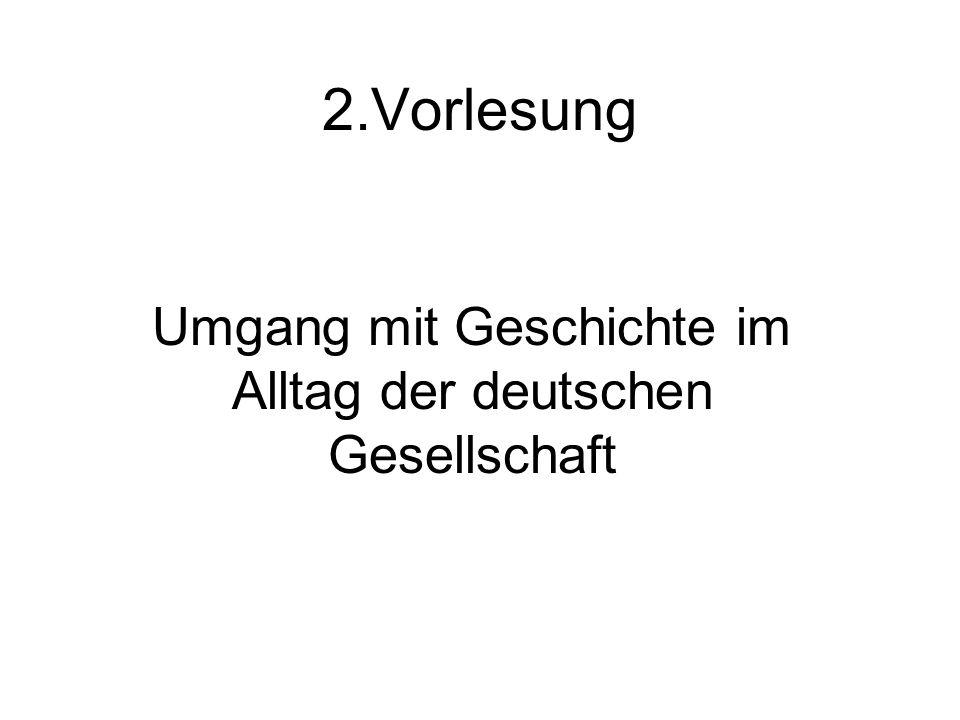 2.Vorlesung Umgang mit Geschichte im Alltag der deutschen Gesellschaft