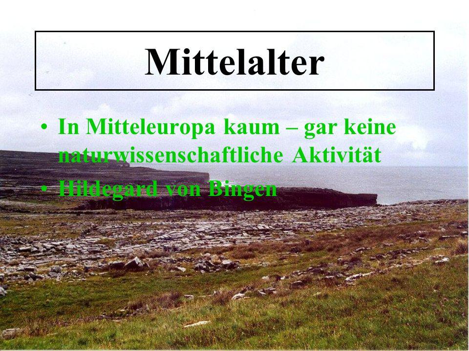 Mittelalter In Mitteleuropa kaum – gar keine naturwissenschaftliche Aktivität Hildegard von Bingen