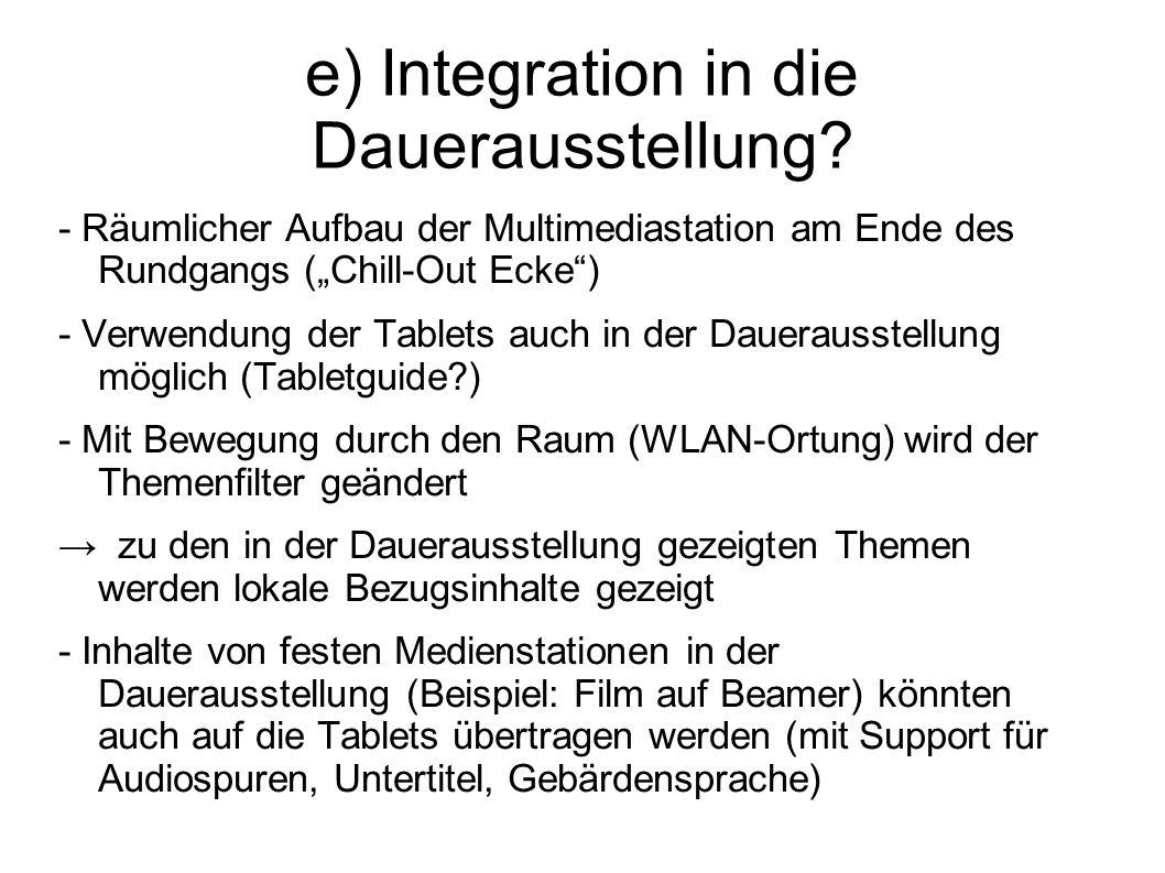 e) Integration in die Dauerausstellung? - Räumlicher Aufbau der Multimediastation am Ende des Rundgangs (Chill-Out Ecke) - Verwendung der Tablets auch