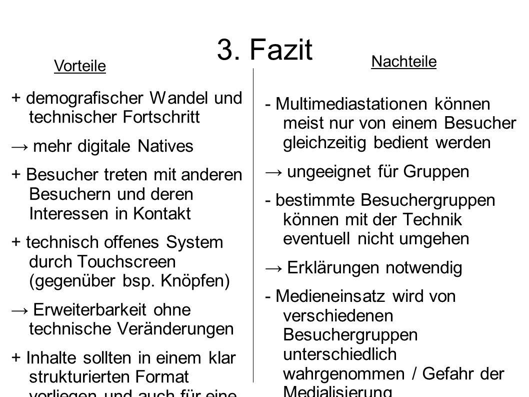 3. Fazit + demografischer Wandel und technischer Fortschritt mehr digitale Natives + Besucher treten mit anderen Besuchern und deren Interessen in Kon