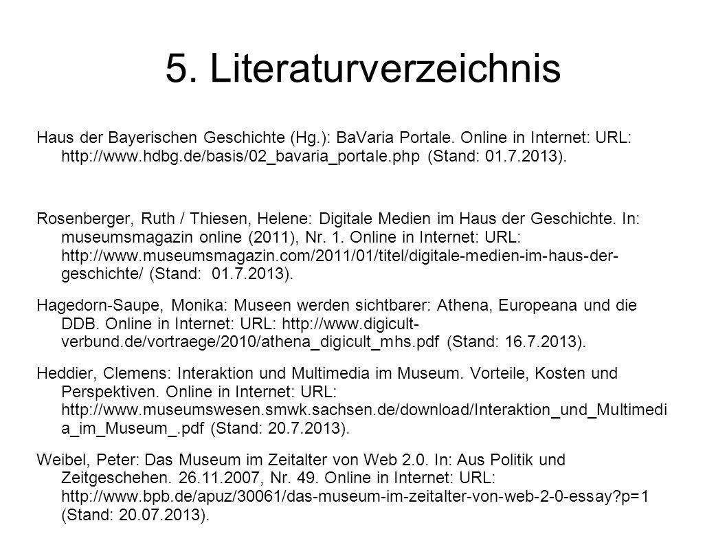 5. Literaturverzeichnis Haus der Bayerischen Geschichte (Hg.): BaVaria Portale. Online in Internet: URL: http://www.hdbg.de/basis/02_bavaria_portale.p