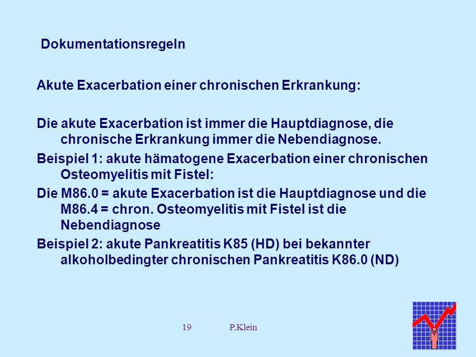 19P.Klein Dokumentationsregeln Akute Exacerbation einer chronischen Erkrankung: Die akute Exacerbation ist immer die Hauptdiagnose, die chronische Erk