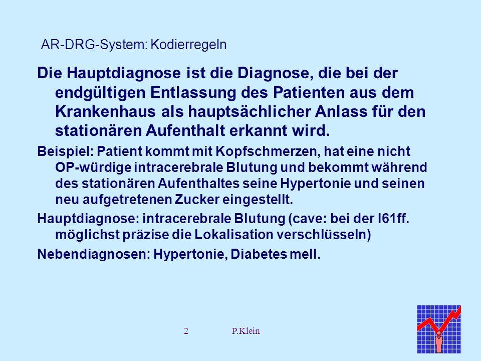 2P.Klein AR-DRG-System: Kodierregeln Die Hauptdiagnose ist die Diagnose, die bei der endgültigen Entlassung des Patienten aus dem Krankenhaus als haup