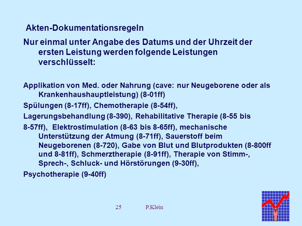 25P.Klein Akten-Dokumentationsregeln Nur einmal unter Angabe des Datums und der Uhrzeit der ersten Leistung werden folgende Leistungen verschlüsselt: