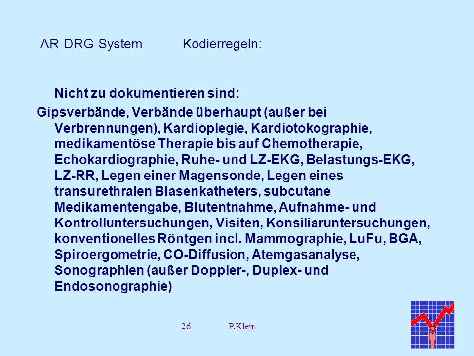 26P.Klein AR-DRG-System Kodierregeln: Nicht zu dokumentieren sind: Gipsverbände, Verbände überhaupt (außer bei Verbrennungen), Kardioplegie, Kardiotok