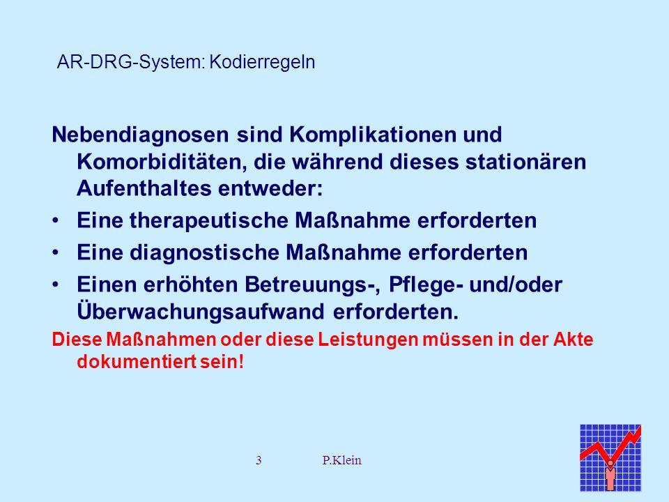 3P.Klein AR-DRG-System: Kodierregeln Nebendiagnosen sind Komplikationen und Komorbiditäten, die während dieses stationären Aufenthaltes entweder: Eine