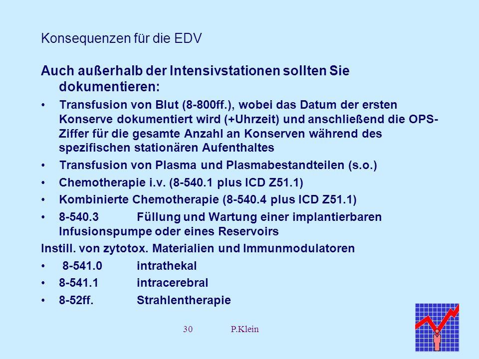 30P.Klein Konsequenzen für die EDV Auch außerhalb der Intensivstationen sollten Sie dokumentieren: Transfusion von Blut (8-800ff.), wobei das Datum de
