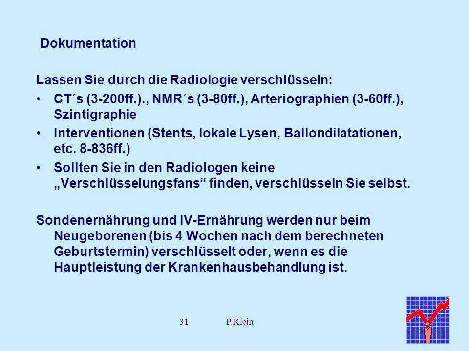 31P.Klein Dokumentation Lassen Sie durch die Radiologie verschlüsseln: CT´s (3-200ff.)., NMR´s (3-80ff.), Arteriographien (3-60ff.), Szintigraphie Int