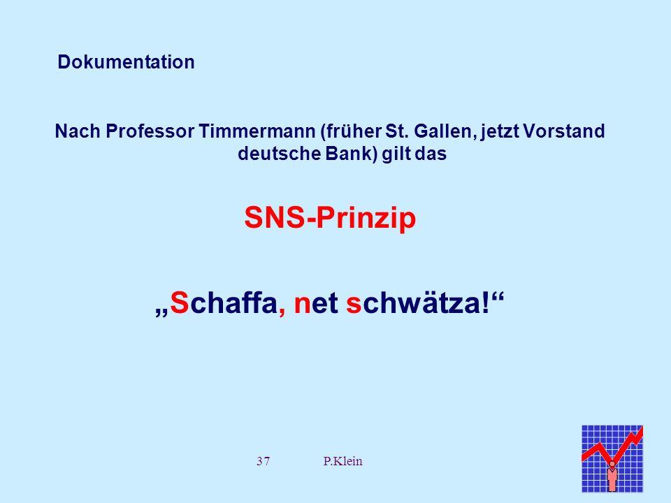 37P.Klein Dokumentation Nach Professor Timmermann (früher St. Gallen, jetzt Vorstand deutsche Bank) gilt das SNS-Prinzip Schaffa, net schwätza!