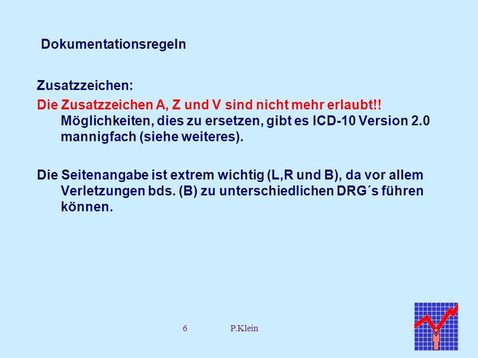 6P.Klein Dokumentationsregeln Zusatzzeichen: Die Zusatzzeichen A, Z und V sind nicht mehr erlaubt!! Möglichkeiten, dies zu ersetzen, gibt es ICD-10 Ve