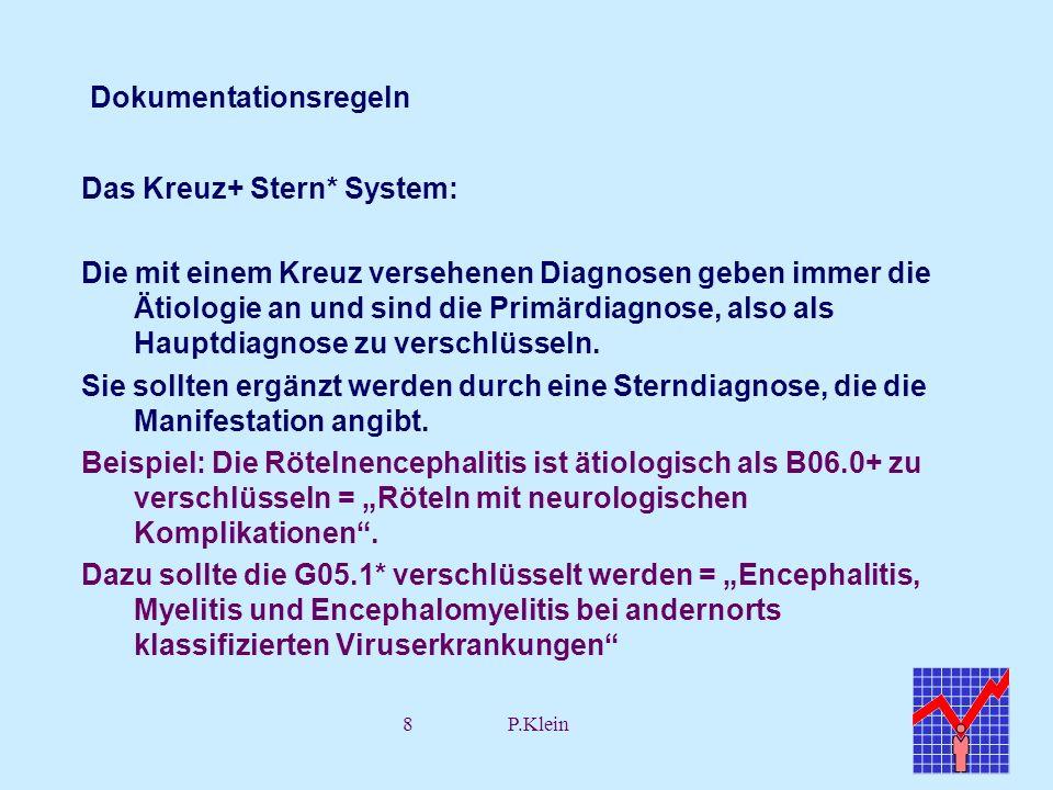 8P.Klein Dokumentationsregeln Das Kreuz+ Stern* System: Die mit einem Kreuz versehenen Diagnosen geben immer die Ätiologie an und sind die Primärdiagn
