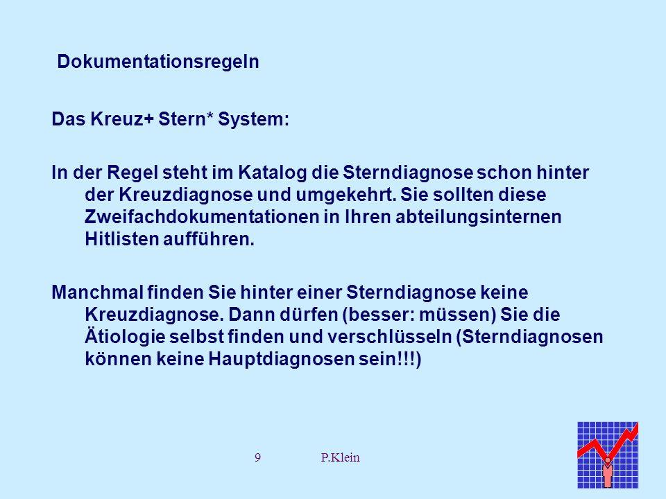 9P.Klein Dokumentationsregeln Das Kreuz+ Stern* System: In der Regel steht im Katalog die Sterndiagnose schon hinter der Kreuzdiagnose und umgekehrt.