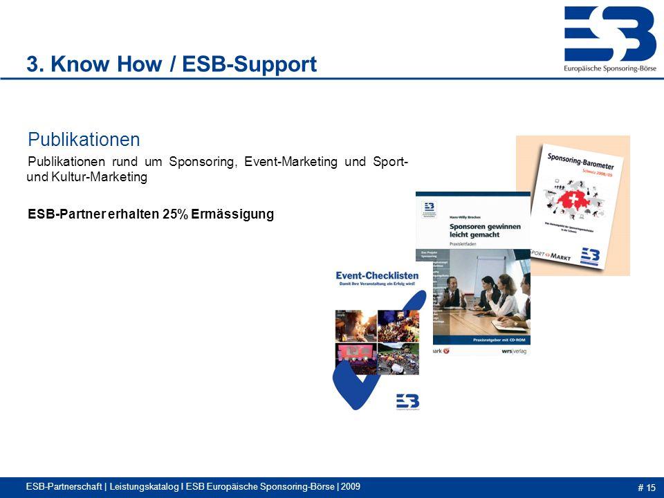 # 15 ESB-Partnerschaft | Leistungskatalog I ESB Europäische Sponsoring-Börse | 2009 Publikationen Publikationen rund um Sponsoring, Event-Marketing und Sport- und Kultur-Marketing ESB-Partner erhalten 25% Ermässigung 3.