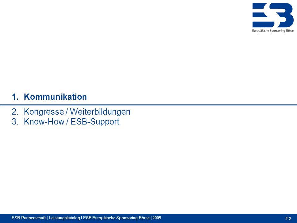 # 2 1.Kommunikation 2.Kongresse / Weiterbildungen 3.Know-How / ESB-Support ESB-Partnerschaft | Leistungskatalog I ESB Europäische Sponsoring-Börse | 2009