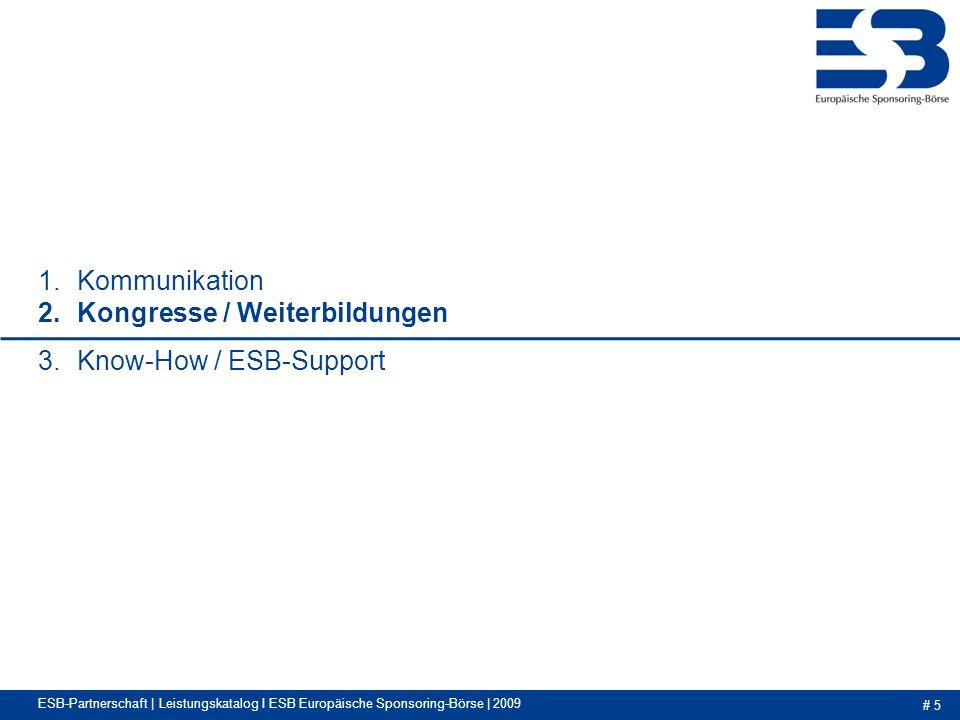 # 5 1.Kommunikation 2.Kongresse / Weiterbildungen 3.Know-How / ESB-Support ESB-Partnerschaft | Leistungskatalog I ESB Europäische Sponsoring-Börse | 2009