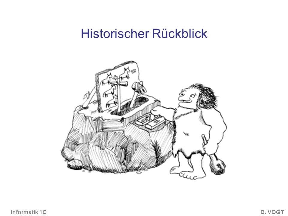 Informatik 1CD. VOGT Historischer Rückblick