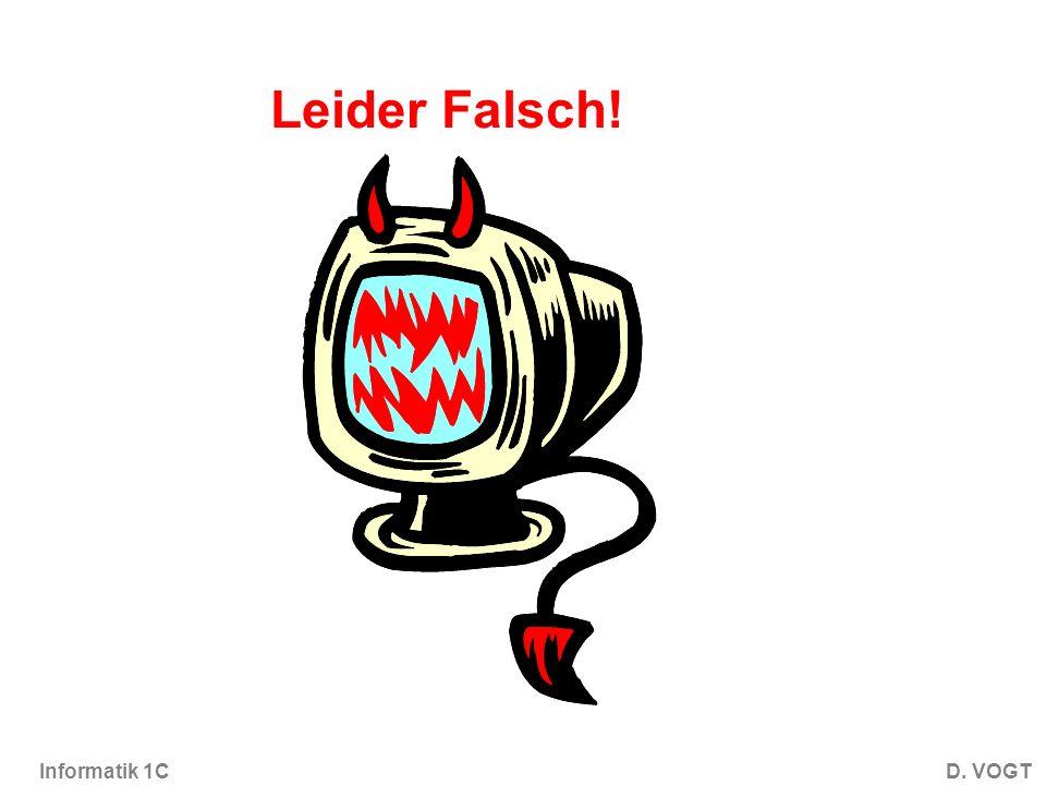 Informatik 1CD. VOGT Leider Falsch!