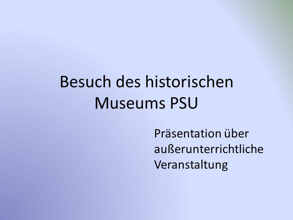 Besuch des historischen Museums PSU Präsentation über außerunterrichtliche Veranstaltung