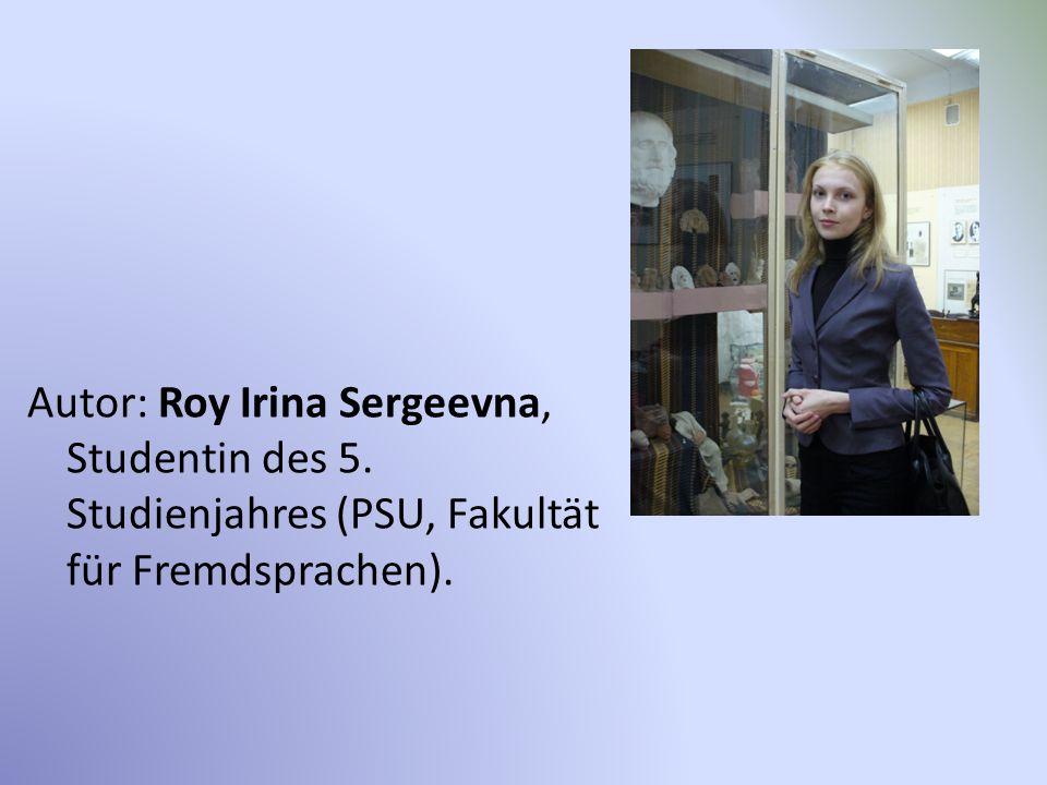 Autor: Roy Irina Sergeevna, Studentin des 5. Studienjahres (PSU, Fakultät für Fremdsprachen).