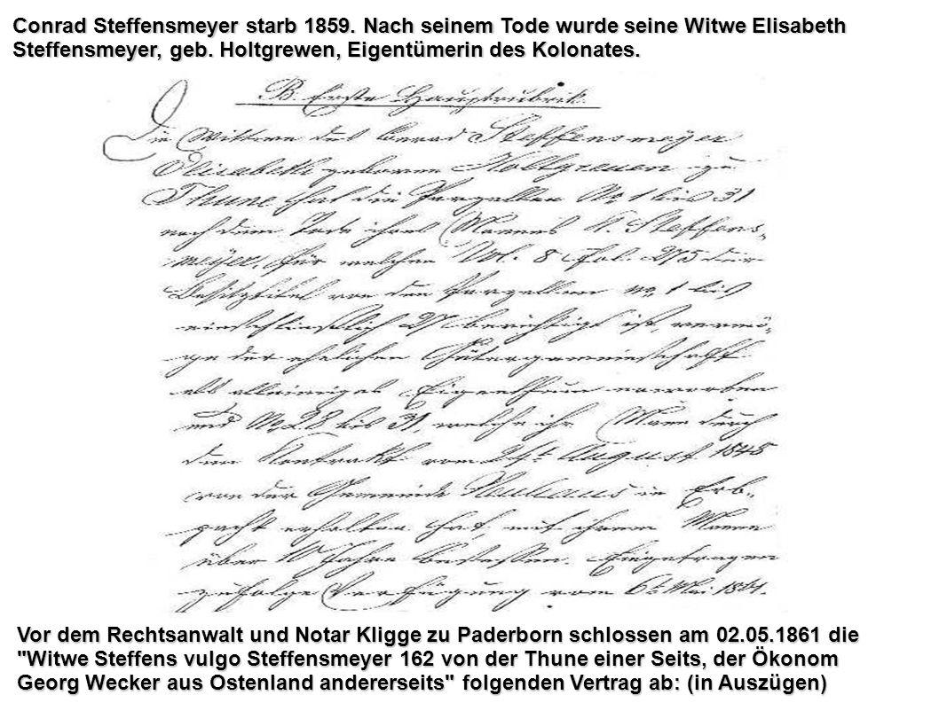 Conrad Steffensmeyer starb 1859. Nach seinem Tode wurde seine Witwe Elisabeth Steffensmeyer, geb. Holtgrewen, Eigentümerin des Kolonates. Vor dem Rech