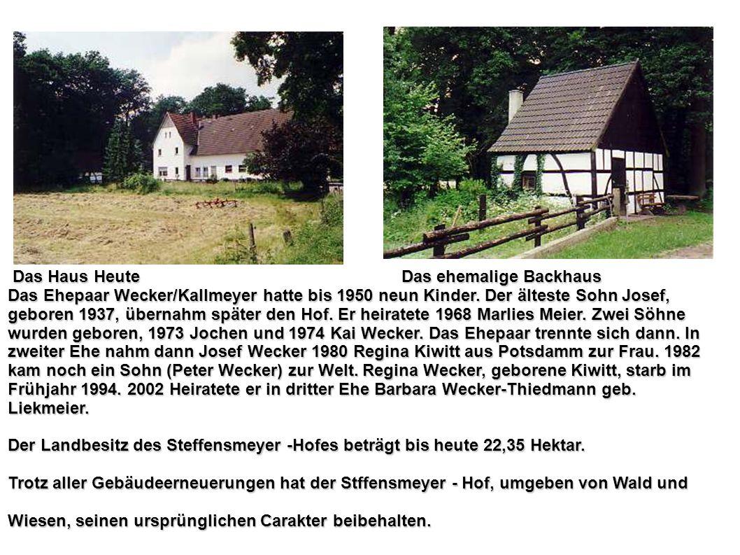 Das Haus Heute Das ehemalige Backhaus Das Haus Heute Das ehemalige Backhaus Das Ehepaar Wecker/Kallmeyer hatte bis 1950 neun Kinder. Der älteste Sohn